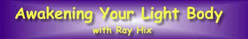 Awakening Your Light Body with Ray Hix